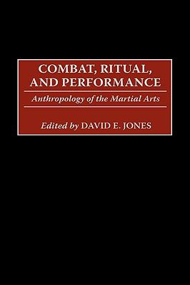 Combat, Ritual, and Performance Anthropology of the Martial Arts