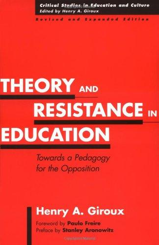 Theory and Resistance in Education: Towards a Pedagogy for the Opposition, Revised and Expanded Edition (Asor Books)