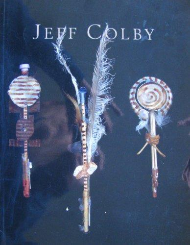 Jeff Colby: A Catalog of a Retrospective Exhibition at the Illinois Art Gallery in Chicago-November 4, 1994 Through January 6, 1995