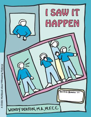 I Saw It Happen A Child's Workbook About Witnessing Violence