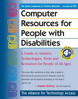 Computer Resources for People With Disabilities A Guide to Assistive Technologies, Tools, and Resources for People of All Ages