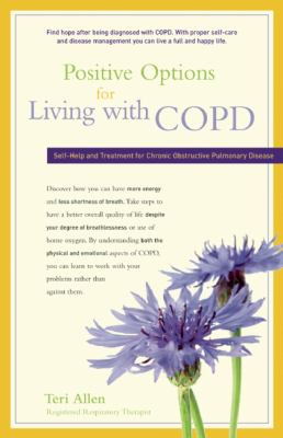 Positive Options for Living with COPD : Self-Help and Treatment for Chronic Obstructive Pulmonary Disease
