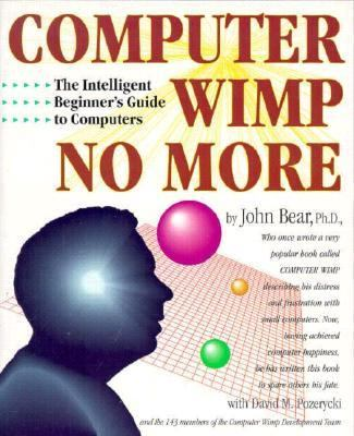 Computer Wimp No More The Intelligent Beginner's Guide to Computers