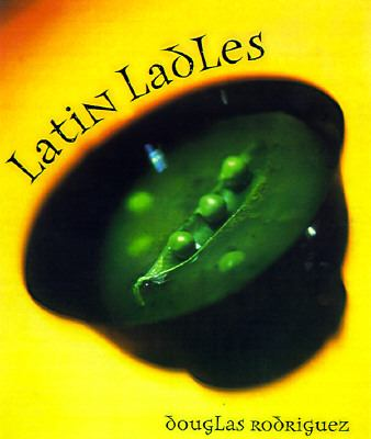Latin Ladles Fabulous Soups & Stews from the King of Nuevo Latino Cuisine