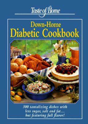 Taste of Home Down Home Diabetic Cookbook 300 Tantalizing Dishes With Less Sugar, Salt and Fat... but Featuring Full Flavor!