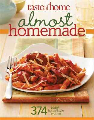 Taste of Home - Almost Homemade : 374 Easy Home-Style Favorites