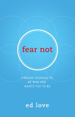 Fear Not : Finding Courage to Be Who God Wants You to Be