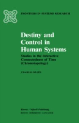 Destiny and Control in Human Systems: Studies in the Interactive Connectedness of Time (Chronotopology)