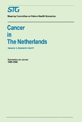Cancer in the Netherlands Scenario Report ; Scenarios by the Steering Committee on Future Health Scenarios