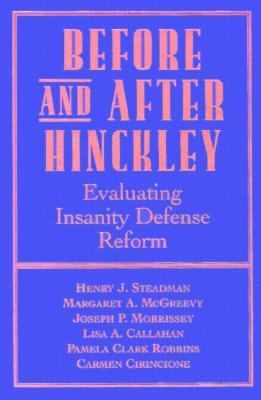 Before and After Hinckley Evaluating Insanity Defense Reform