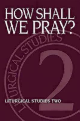 How Shall We Pray Expanding Our Language About God, Liturgical Studies Two