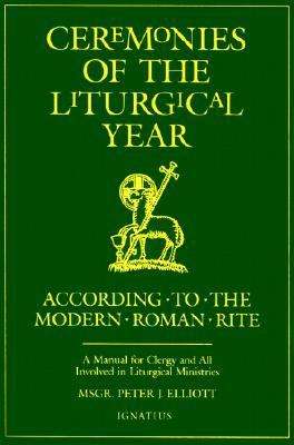 Ceremonies of the Liturgical Year A Manual for Clergy and All Involved in Liturgical Ministries