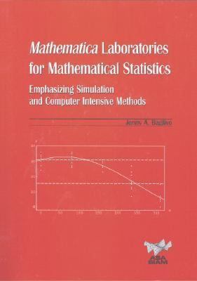 Mathematica Laboratories for Mathematical Statistics Emphasizing Simulation and Computer Intensive Methods