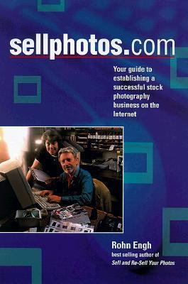 Sellphotos.Com Your Guide to Establishing a Successful Stock Photography Business on the Internet