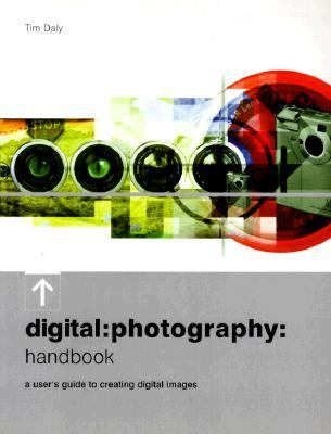 Digital Photography Handbook A User's Guide to Creating Digital Images