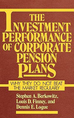 Investment Performance of Corporate Pension Plans Why They Do Not Beat the Market Regularly