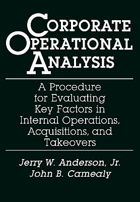 Corporate Operational Analysis A Procedure for Evaluating Key Factors in Internal Operations, Acquisitions, and Takeovers