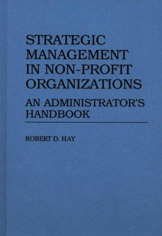 Strategic Management in Non-Profit Organizations: An Administrator's Handbook