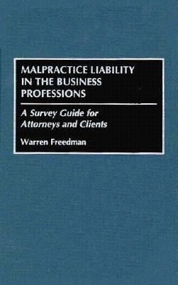 Malpractice Liability in the Business Professions A Survey Guide for Attorneys and Clients