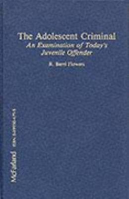 Adolescent Criminal An Examination of Today's Juvenile Offender
