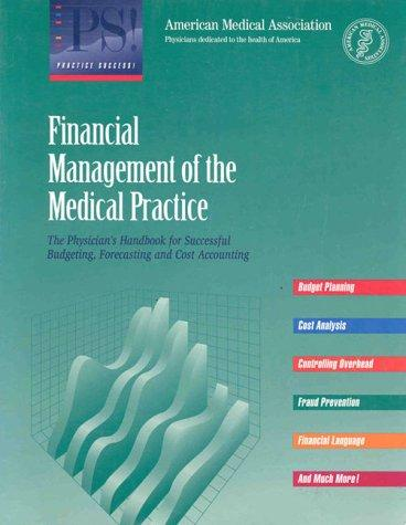 Financial Management of the Medical Practice: The Physician's Handbook for Successful Budgeting, Forecasting and Cost Accounting