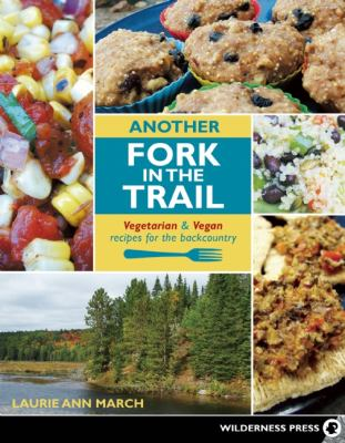 Another Fork in the Trail : Vegetarian and Vegan Recipes for the Backcountry