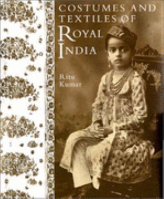 Costumes and Textiles of Royal India - Ritu Kumar - Hardcover