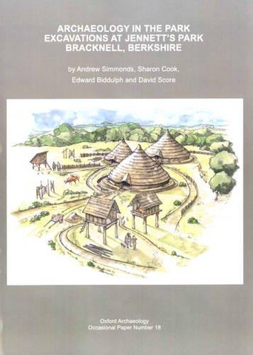 Archaeology in the Park: Excavations at Jennett's Park Bracknell, Berkshire (Oxford Archaeology Occasional Paper)