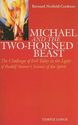 Michael and the Two-Horned Beast The Challenge of Evil Today in the Light of Rudolf Steiner's Science of the Spirit