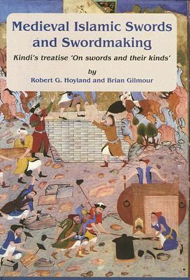 "Medieval Islamic Swords and Swordmaking Kindi's Treatise ""On Swords and Their Kinds""  (Edition, Translation, and Commentary)"