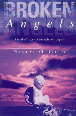 Broken Angels : A mother's story of triumph over Tragedy