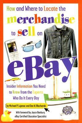 How and Where to Locate the Merchandise to Sell on Ebay Insider Information You Need to Know from the Experts Who Do It Every Day