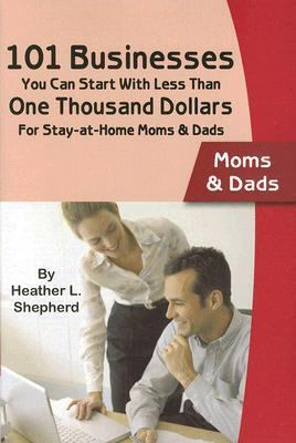 101 Businesses You Can Start at With Less Than One Thousand Dollars For Stay-at-home Moms & Dads