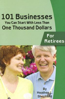 101 Businesses You Can Start with Less Than One Thousand Dollars For Retirees