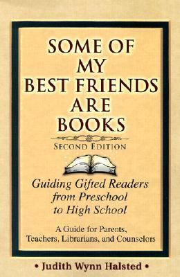 Some of My Best Friends Are Books Guiding Gifted Readers from Pre-School to High School