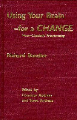 Using Your Brain--for a Change - Richard Bandler - Hardcover