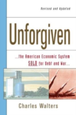 Unforgiven The American Economic System Sold for Debt And War