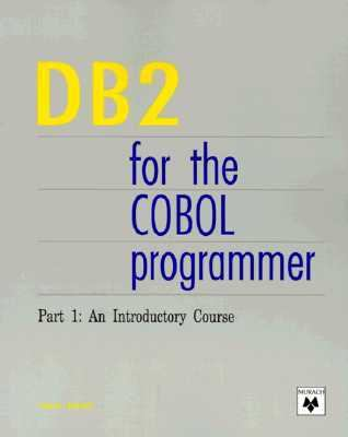 An DB2 for the COBOL Programmer: An Introductory Course, Vol. 1