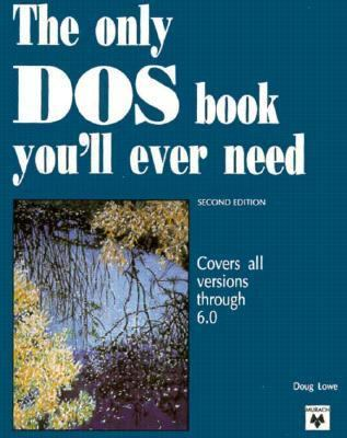 Only DOS Book You'll Ever Need/Covers All Versions Through 6.0