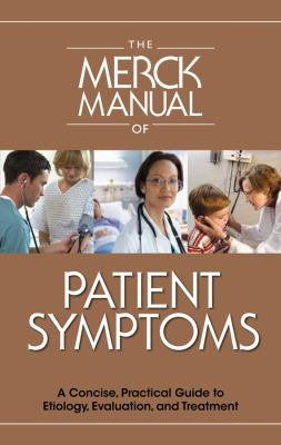 The Merck Manual of Patient Symptoms: A Concise, Practical Guide to Etiology, Evaluation, and Treatment