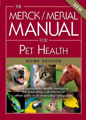The Merck/Merial Manual for Pet Health: The Complete Pet Health Resource for Your Dog, Cat, Horse or other Pets