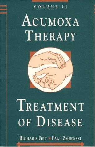 Acumoxa Therapy: A Reference and Study Guide : The Treatement of Disease