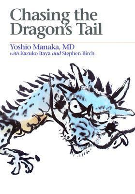 Chasing the Dragon's Tail The Theory and Practice of Acupuncture in the Work of Yoshio Manaka