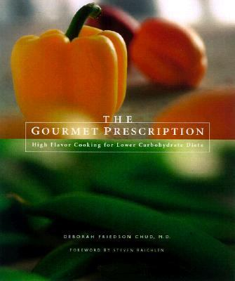 Gourmet Prescription High Flavor Recipes for Lower Carbohydrate Diets