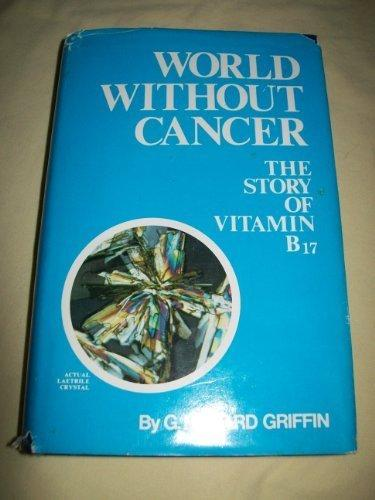 World Without Cancer: The Story of Vitamin B 17