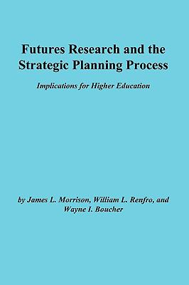 Futures Research and the Strategic Planning Process Implications for Higher Education