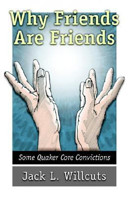 Why Friends Are Friends Some Quaker Core Convictions