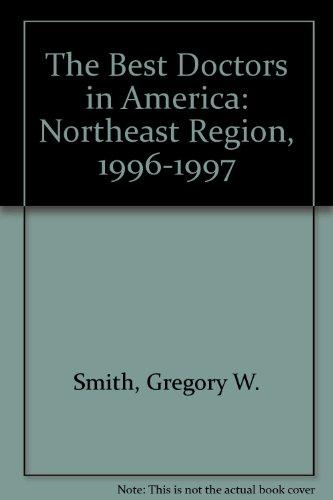 The Best Doctors in America: Northeast Region, 1996-1997