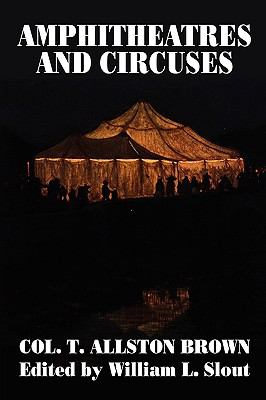Amphitheatres and Circuses: A History from Their Earliest Date to 1861, with Sketches of Some of the Principal Performers (Clipper Studies)