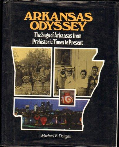 Arkansas Odyssey: The Saga of Arkansas from Prehistoric Times to Present : A History